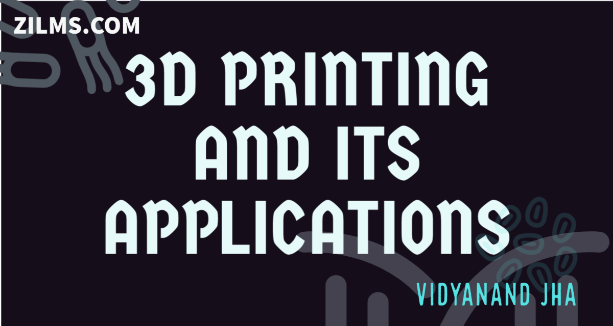 3D PRINTING AND ITS APPLICATIONS