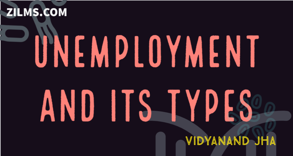 UNEMPLOYMENT AND ITS TYPES